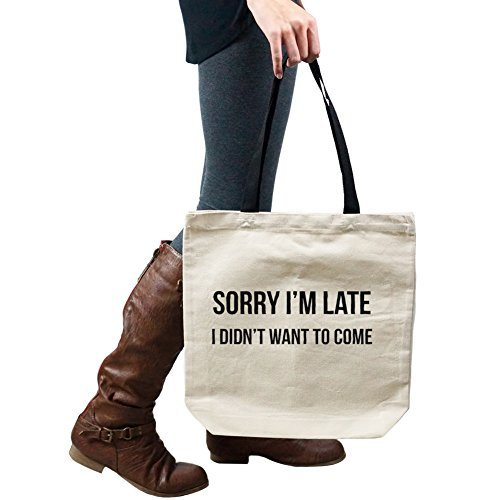 Sorry I'm Late I Didn't Want To Come Tote