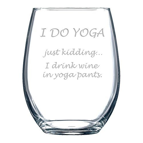 I Drink Wine in Yoga Pants Wine Glass