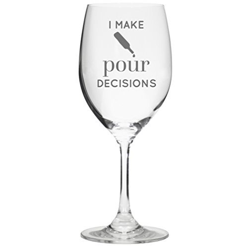 I Make Pour Decisions Funny Wine Glass