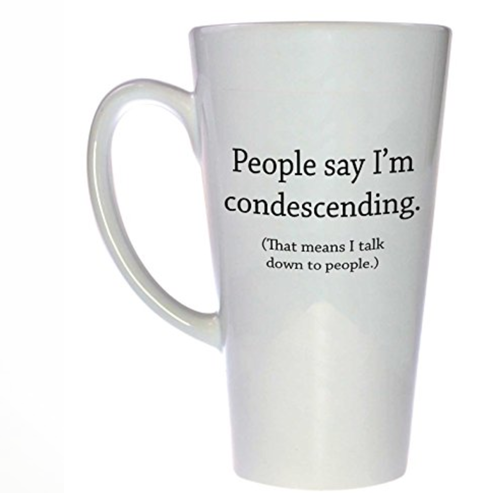 They Say I'm Condescending Funny Tall Coffee Mug