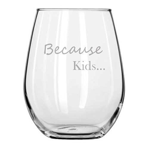 Because Kids Funny Wine Glass