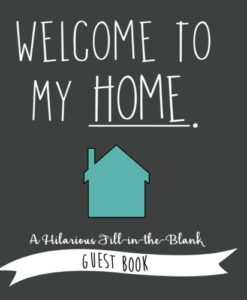 Welcome to My Home: A Hilarious Fill-In-The-Blank Guest Book