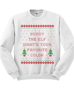 Buddy The Elf What's Your Favorite Color Sweatshirt