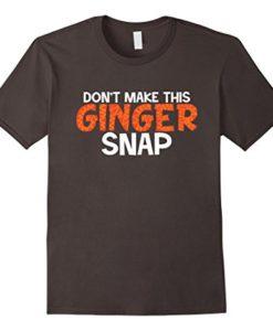 Don't Make This Ginger Snap Funny T-Shirt