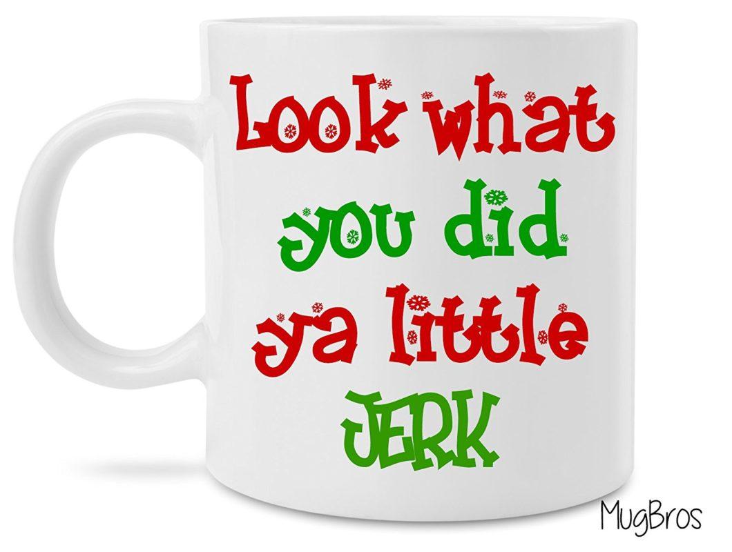 Look What You Did You Little Jerk Coffee Mug
