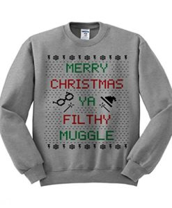 Merry Christmas Ya Filthy Muggle Sweatshirt