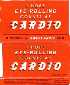 I Hope Eye Rolling Counts as Cardio Gum